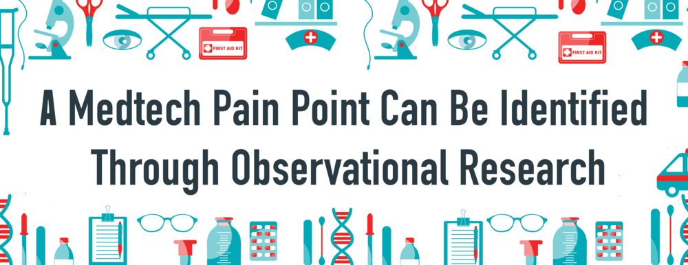 medtech pain point - observational research