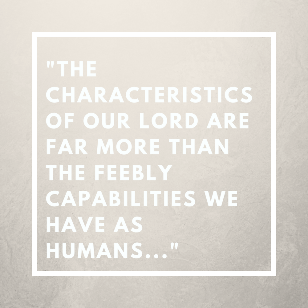 _The characteristics of our Lord are far more than the feebly capabilities we have as humans..._.png
