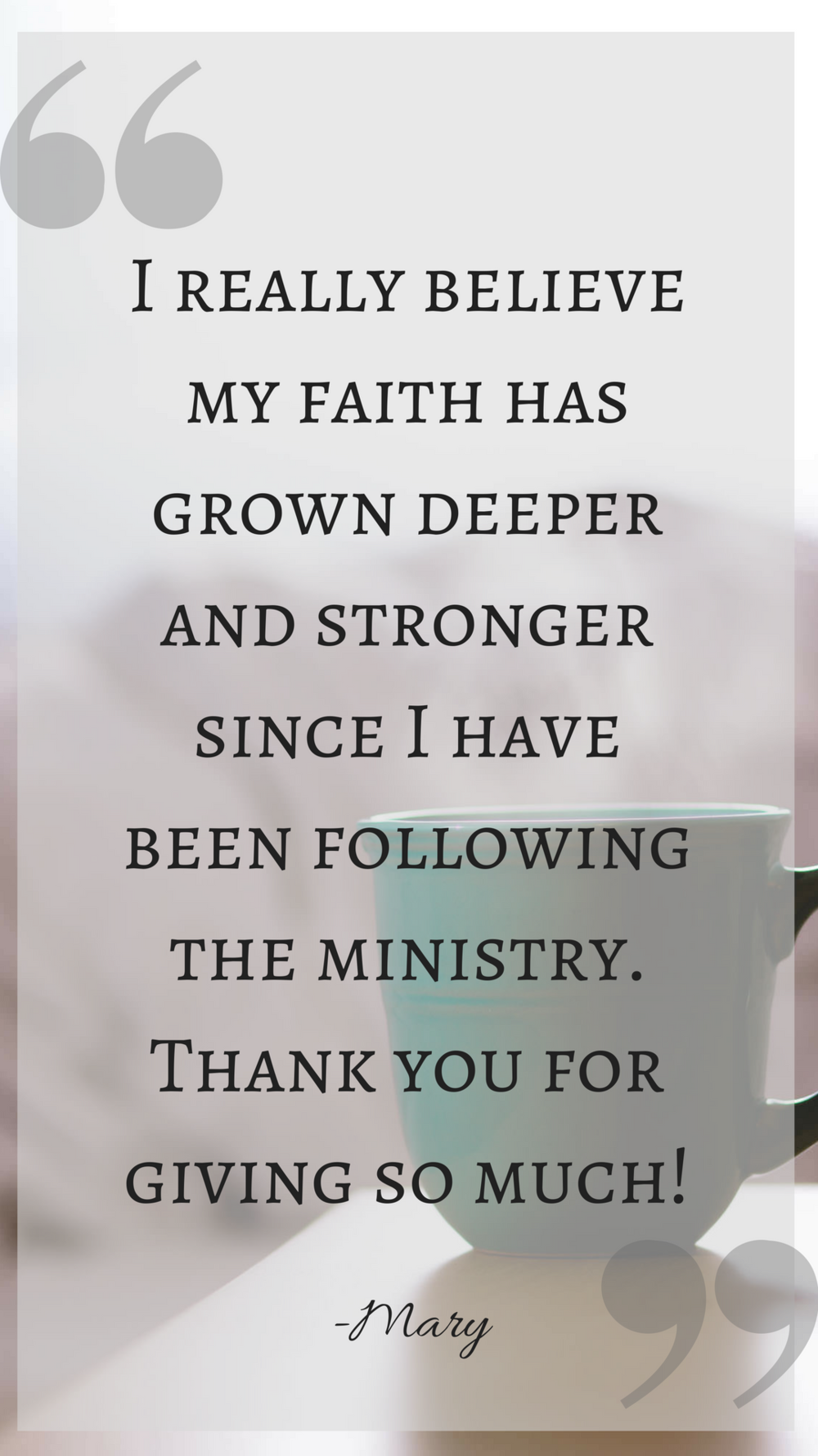 I really believe my faith has grown deeper and stronger since I have been following the ministry. Thank you for giving so much.png