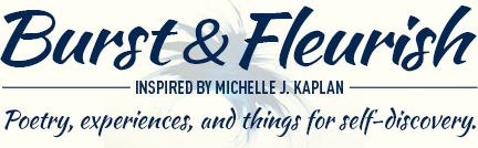 Burst & Fleurish: Inspired by Michelle J. Kaplan
