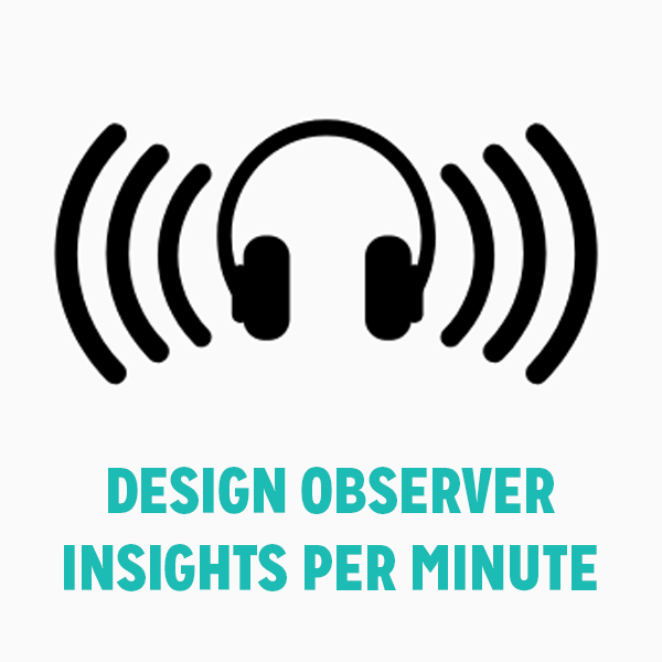 DESIGN OBSERVER: INSIGHTS PER MINUTE