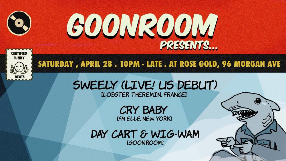 Goonroom Presents: Sweely (Live!), Cry Baby, Day Cart & Wig-Wam at Rose Gold. Saturday, April 28th. Click HERE for  tickets  and more info.