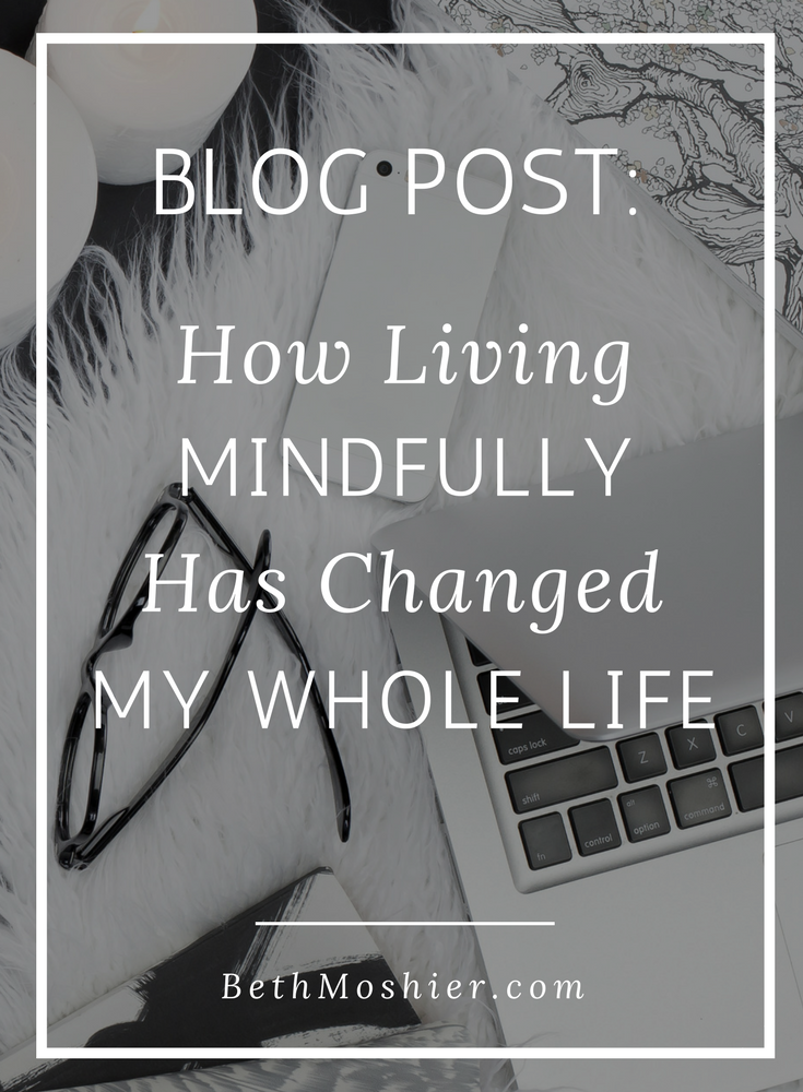 How Living Mindfully Has Changed My Whole Life.png