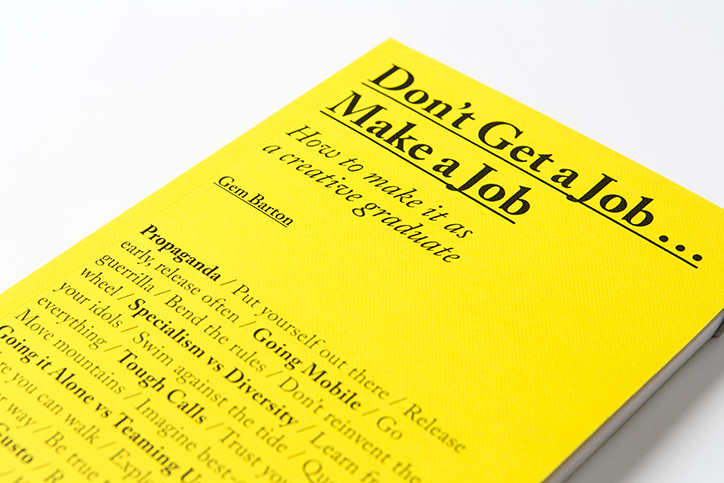 Don't Get a Job... Make a Job by Gem Barton  Photograph: https://www.itsnicethat.com/articles/creative-graduates-gem-barton-180216