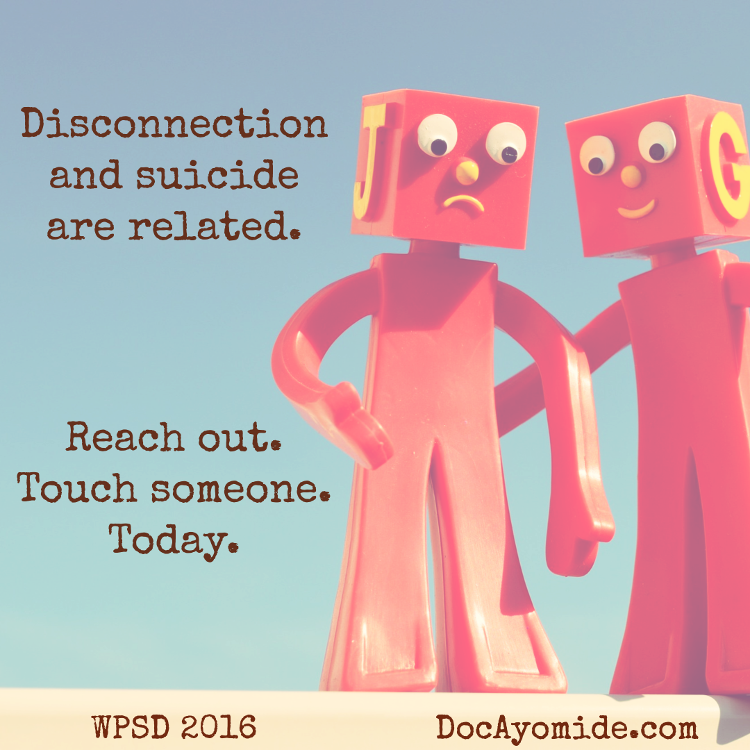 Disconnection and suicide are related. Reach out. Touch someone. Today.