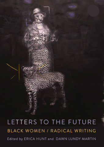 Letters to the Future: Black Women/Radical Writing   Kore Press, 2018