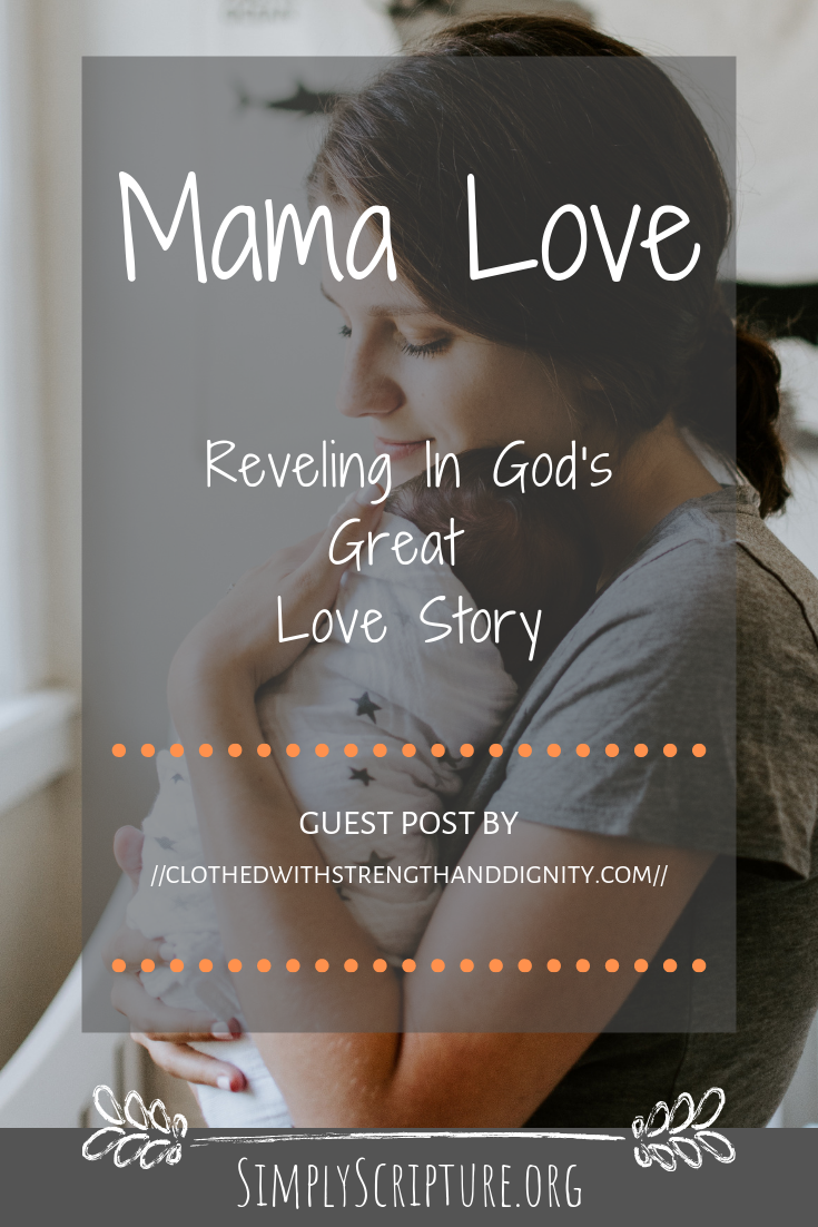 The story of Jesus' death and resurrection is a story of the ultimate love and sacrifice. But this is not just any love story, it's our love story. A story meant for you and me—all of us, sinners, who are unmistakably undeserving. A mama's love revels in being a part of God's love story. Simply Scripture