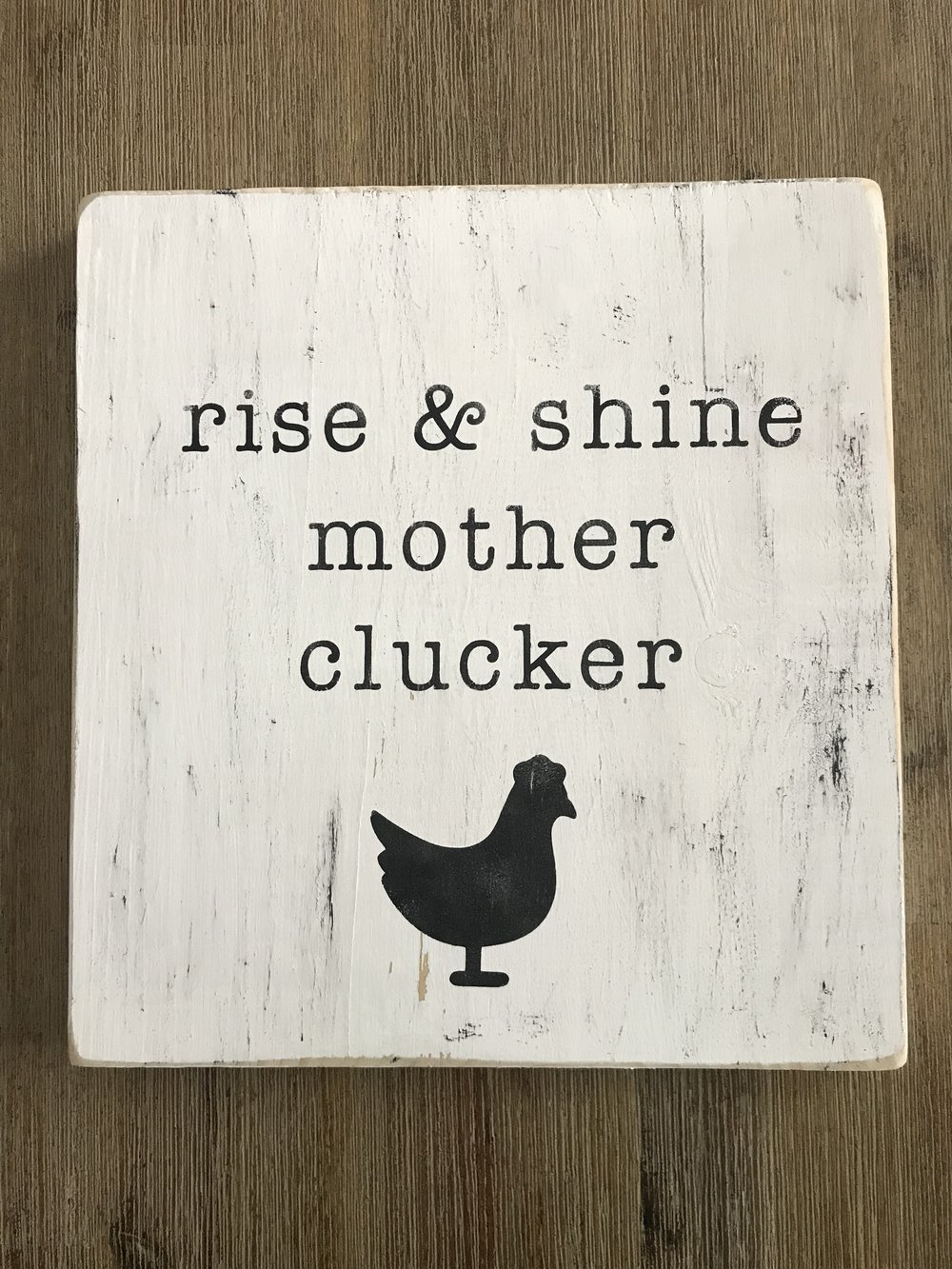 10x10 PINE RISE & SHINE MOTHER CLUCKER WHITE WITH BLACK LETTERING - $15