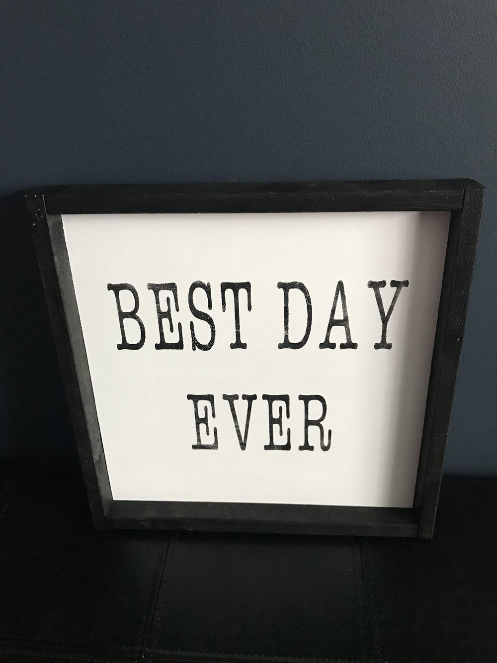 12X12 BEST DAY EVER - THIS CAN BE CUSTOMIZED WITH A SPECIAL DATE  FRAMED IN BLACK/GRAY - $35 OR $40 TO ADD DATE