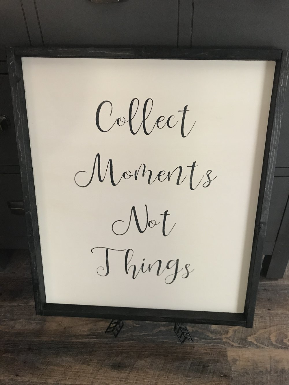 19x22 COLLECT MOMENTS NOT THINGS  1 AVAILABLE IN THIS SIZE $55