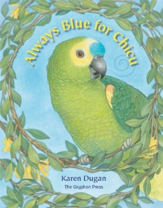 Always Blue for Chicu   by Karen Dugan  This beautiful book tells the story of Chicu, who was captured by smugglers as a young bird. Chicu frees himself from a market-place cage, is befriended by a kindly sailor, Big Blue, and goes to sea, where he finds a new flock in the sailors on board. When Big Blue goes back to sea, friends agree to care for Chicu. Over many long years, Chicu is handed off from one owner to another until he is brought to a parrot sanctuary where, after a long search, Big Blue finds him again in a heart-warming finale. Chicu's story is similar to that of thousands of other exotic birds that are trapped, smuggled, and sold into lives of captivity. Parrots are long-living birds who flourish in flocks with mates and families, flying freely and happily through the treetops; in their captive existence—which may be fifty or sixty years, or longer—they often endure isolation and a tedious, neglected life without proper care or human attention. Through more than seventy striking, full-color illustrations, Chicu's story opens a window into the life of these exotic birds whose very beauty leads to their imprisonment, birds whose unique qualities call out for understanding and care.