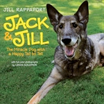 Jack & Jill   by Jill Rappaport  This is the true story of Jack, an abandoned puppy that was rescued by NBC's Today show correspondent Jill Rappaport. Life with Jill was grand until one day Jack's leg started to hurt. When Jill took him to the vet, she received bad news. Jack had bone cancer. In order to beat the disease, Jack's hurt leg had to be removed. Jack & Jill is the story of a brave dog and his loving owner making it up the hill together.