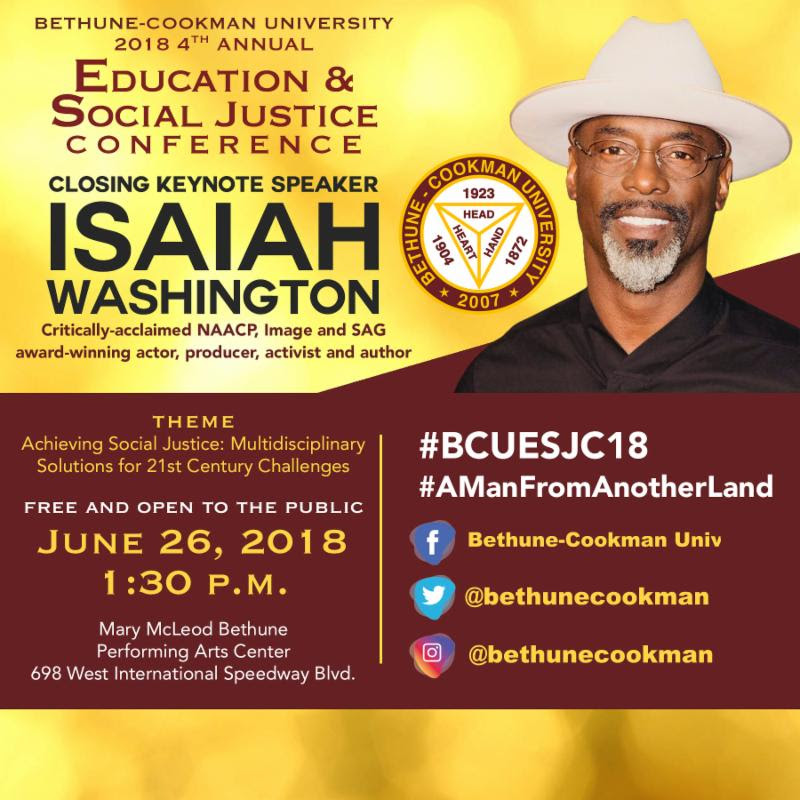 "Date: June 26, 2018 Time: 1:30 p.m. Location: Mary McLeod Bethune Performing Arts Center  Critically-acclaimed, NAACP Image and SAG award-winning actor, producer, activist and author Isaiah Washington has been a star of stage, film, and television for nearly three decades. Through natural progression, he branched into the development end of the business, including executive producing the critically acclaimed 2013 film  Blue Caprice .   Washington will give the closing keynote at the Education and Social Justice Conference on Tuesday, June 26, 2018, at 1:30 p.m. The program is free and the public is invited to attend.  He is actively involved through his, The Gondobay Manga Foundation with global issues that often find him speaking at congressional hearings in the U.S. capitol and working with world leaders, particularly on issues that greatly impact his DNA-traced homeland of Sierra Leone, a subject covered in his autobiography, ""A Man From Another Land."" Washington also works in the Congo, Rwanda and many other countries throughout the African diaspora.   The Texas native is best known for his role as Dr. Preston Burke on the ABC medical drama, Grey's Anatomy. Washington currently stars as Chancellor Thelonious Jaha on the CW's hit series, The 100."