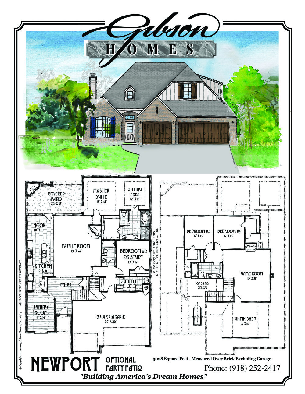 NEWPORT - 3028 Sq. Feet2 Story2 bedrooms downstairs2 bathrooms downstairs2 bedrooms and a game room upstairs1 bathroom upstairsLarge covered patio with fireplace (optional)Formal Dining3 car garageBase Price $288,000