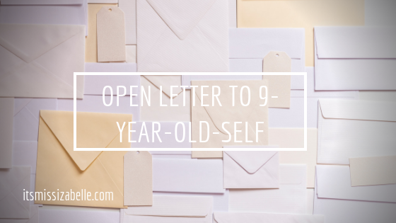 an open letter to my 9-year-old-self - itsmissizabelle.com blog - lifestyle design.png
