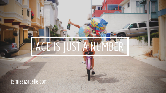 age is just a number - itsmissizabelle.com blog - lifestyle design.png
