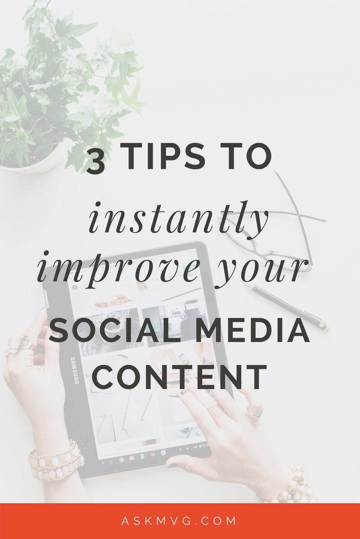 3 tips to instantly improve your social media content - askmvg.com