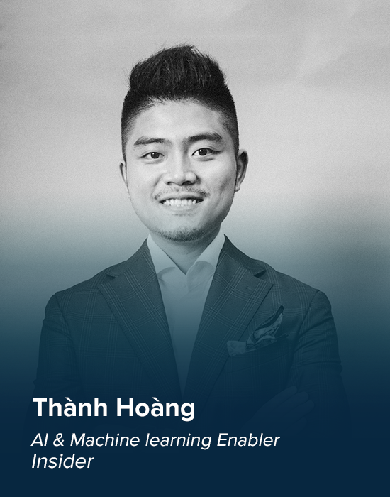- 6 years experience in Digital business and Performance Marketing. - Current AI & Machine Learning Enabler at Insider working with top Ecommerce players in Vietnam (Tiki, Adayroi, FPT Shop, Vietnam Airlines, v.v..) - Former Country Manager at RTB House, Retargeting solution powered by Deep Learning technology. - Serial venture builder