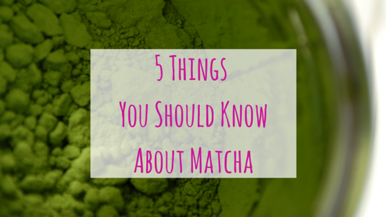 5 Things You Should Know About Matcha