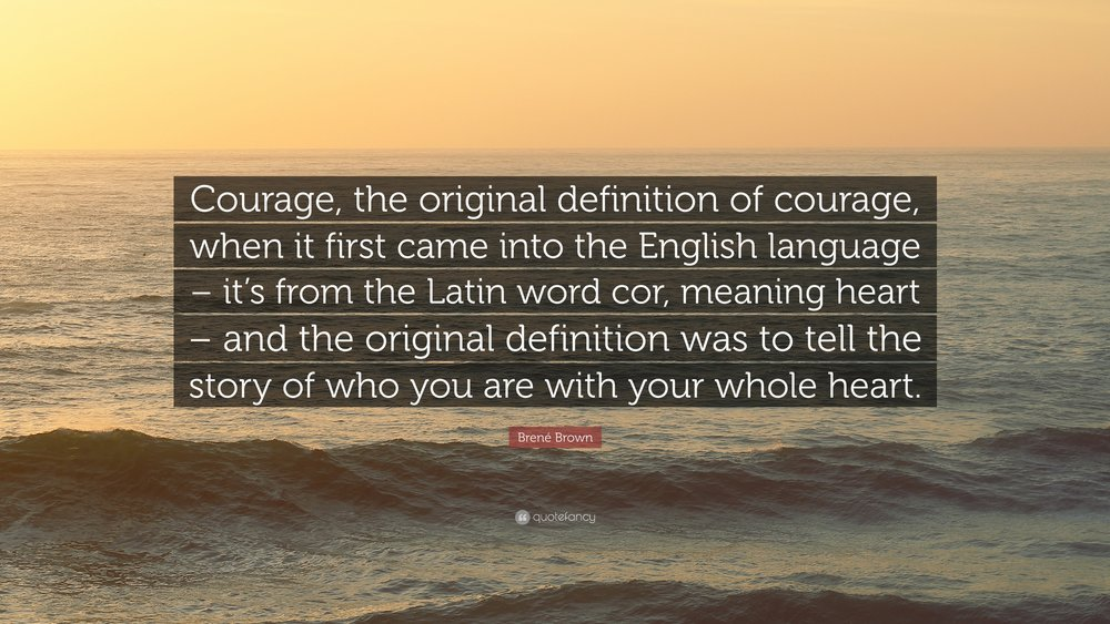 1726870-Bren-Brown-Quote-Courage-the-original-definition-of-courage-when.jpg