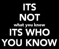 its not what you know but who