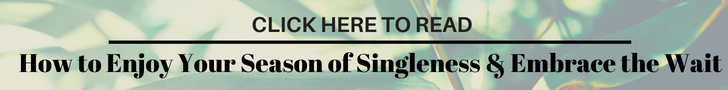 how to enjoy your season of singleness and embrace the wait