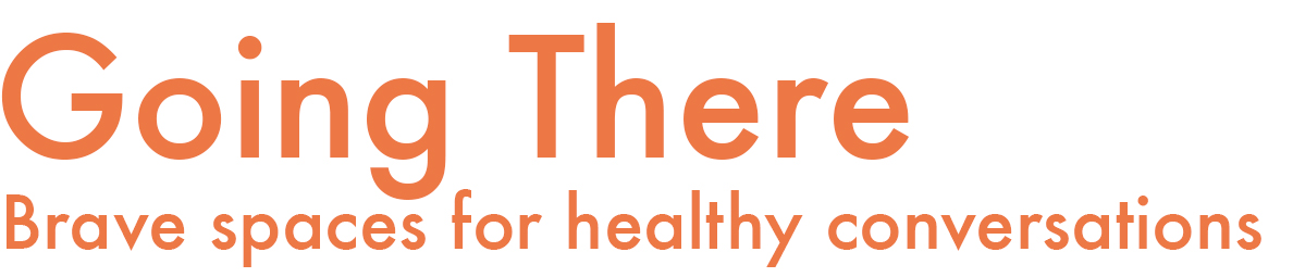 Going There - Brave Spaces for Healthy Conversations