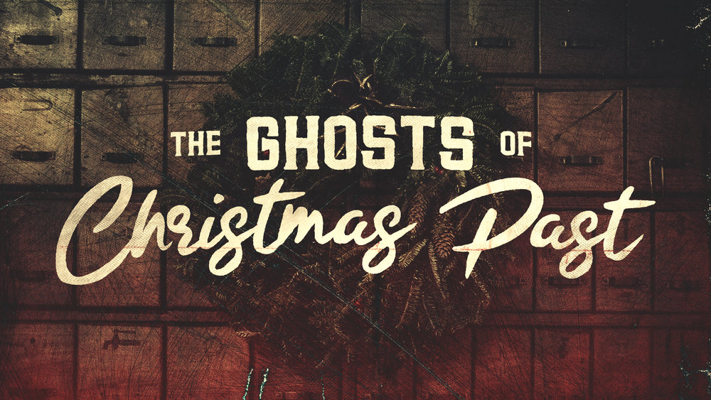 The Ghosts of Christmas Past - 12/16/2018 - 12/30/2018