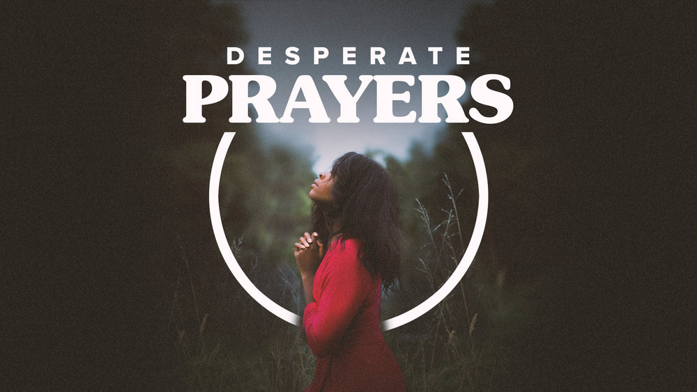Desperate Prayers - 1/6/2019 - 1/27/2019