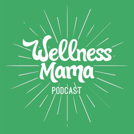 Wellness Mama    A weekly podcast series covering the health topics of real food, stress, sleep, fitness, toxins, natural living, and much more to give you actionable steps to improve your family's health.