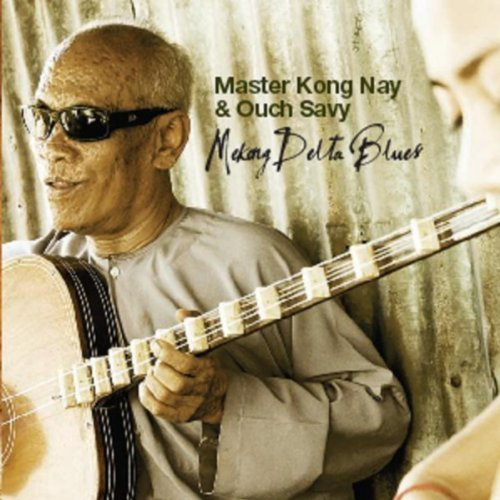 Mekong Delta Blues - Master Kong Nay & Ouch Savy - Recorded in Philipthearan Temple Batambang and Studio CLA Phnom Penh Cambodia, September 2006 to July 2007.