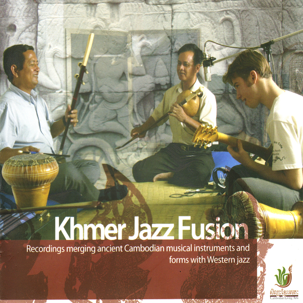 Khmer Jazz Fusion - Cambodian Living Arts - Recorded in 2004 in Phnom Penh, Cambodia, Khmer Jazz Fusion represents a collaboration between four young Jazz musicians from San Francisco and the five leading Cambodian Masters of traditional Khmer music.
