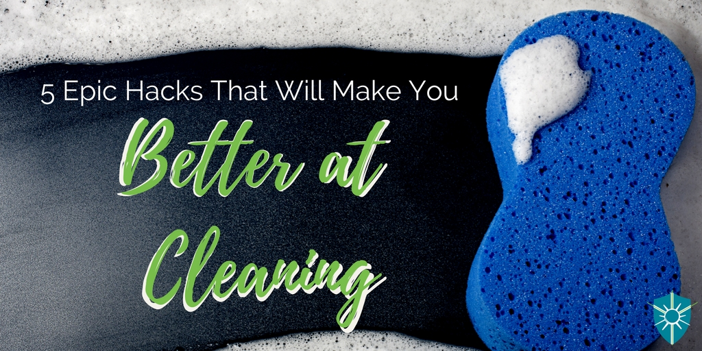 5 Epic Hacks That Will Make You Better at Cleaning Title Graphic.jpg