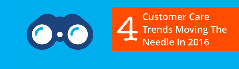 4 Customer Care Trends Moving The Needle In 2016