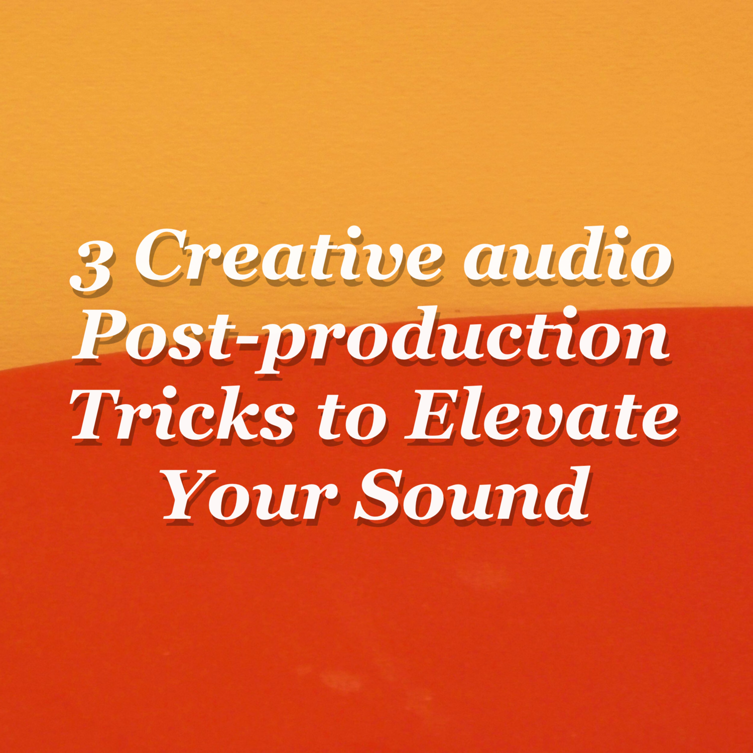3 Creative Audio Post-Production Tricks to Elevate your Sound