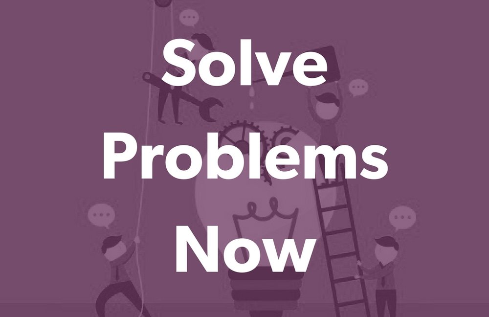 Solve Problems Now.jpg