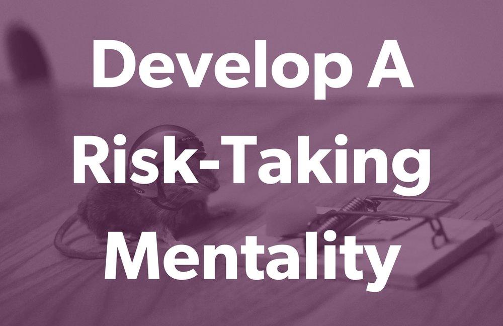 Develop a Risk-Taking Mentality.jpg