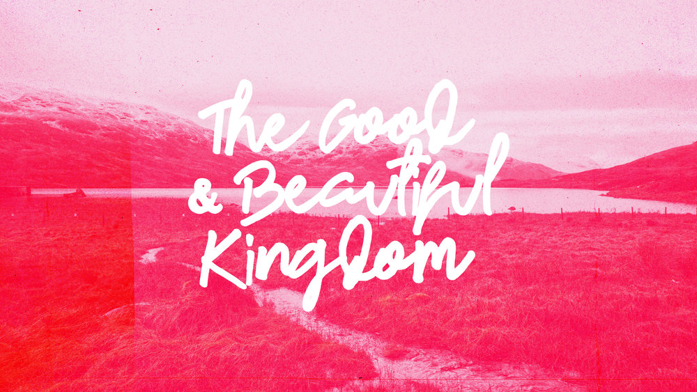 Good-&-Beautiful-Kingdom.jpg