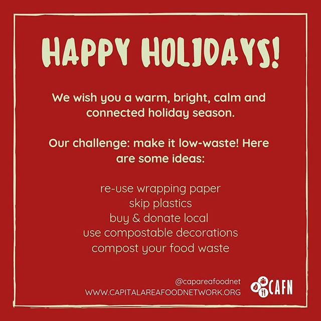 Happy holidays, everyone! Capital Area Food Network has a little holiday challenge for you. Can you make your holiday season low-waste?