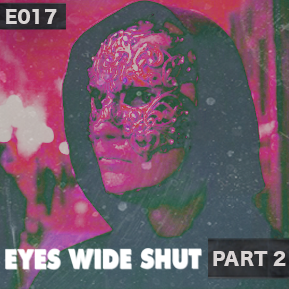 "EP. 17 - ""EYES WIDE SHUT PART 2"" [Guest: The Critical Unbeliever] // Analysis continues."