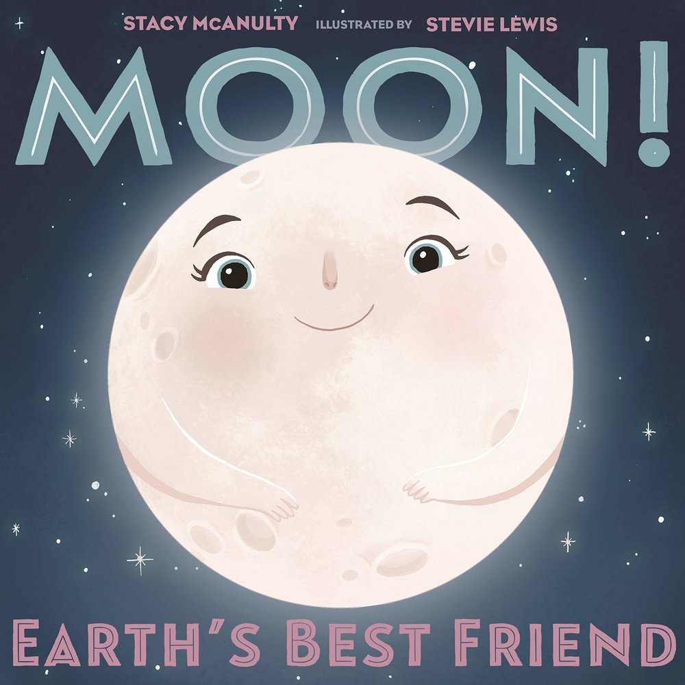 McAnulty, Stacy 2019_06 MOON! EARTH'S BEST FRIEND - PB - RLM LK.jpg