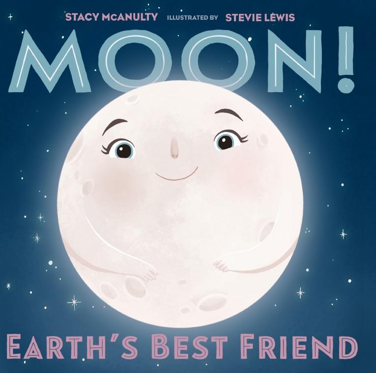 McAnulty, Stacy 2019_06 MOON! EARTH'S BEST FRIEND - PB - RLM LK.jpg
