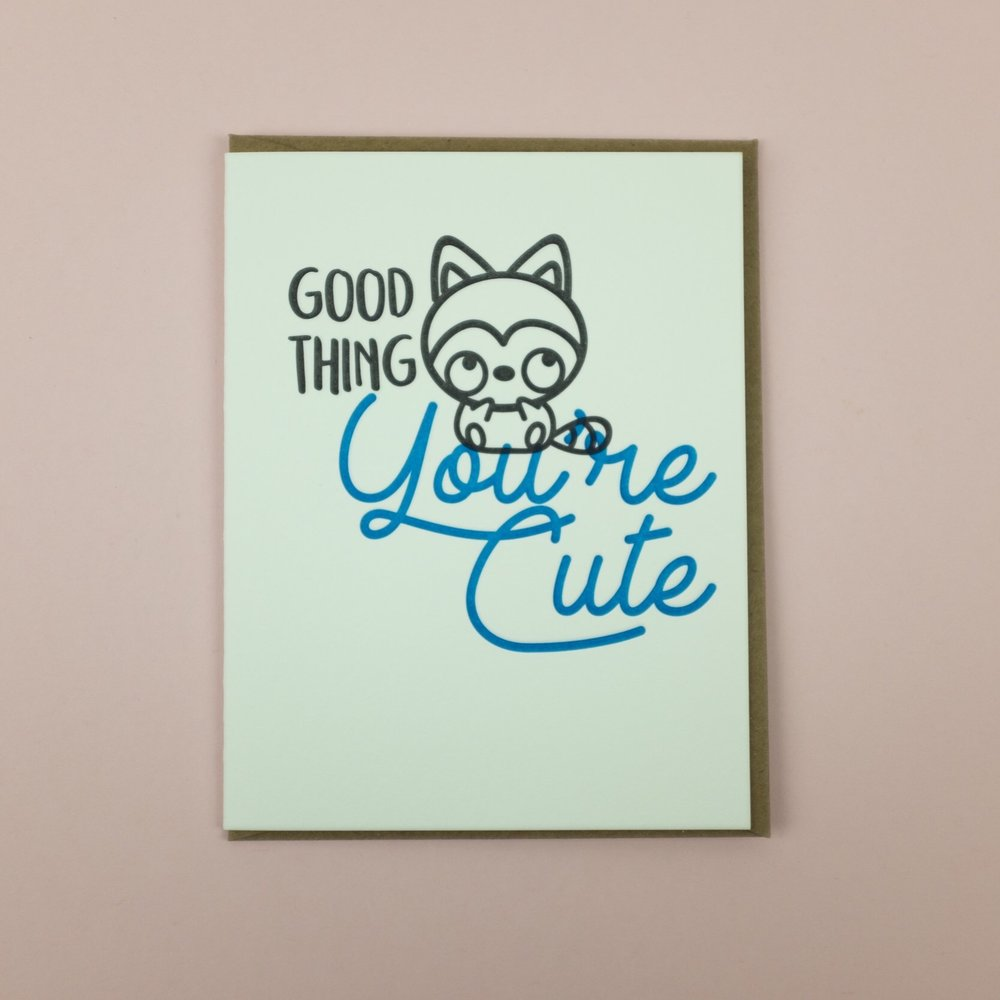 """Good thing you're cute"" letterpress printed greeting card by Letterpress Jess"
