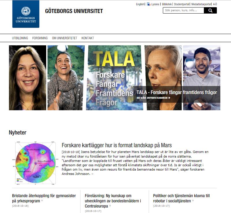 2. Göteborgs universitethttps://www.gu.se/ - Design: 7/10Funktionalitet: 8/10Kan man logga in från startsidan?: JaEn bra och pedagogisk hemsida. Inte riktigt lika snygg som Umeås men är fortfarande väl godkänd.