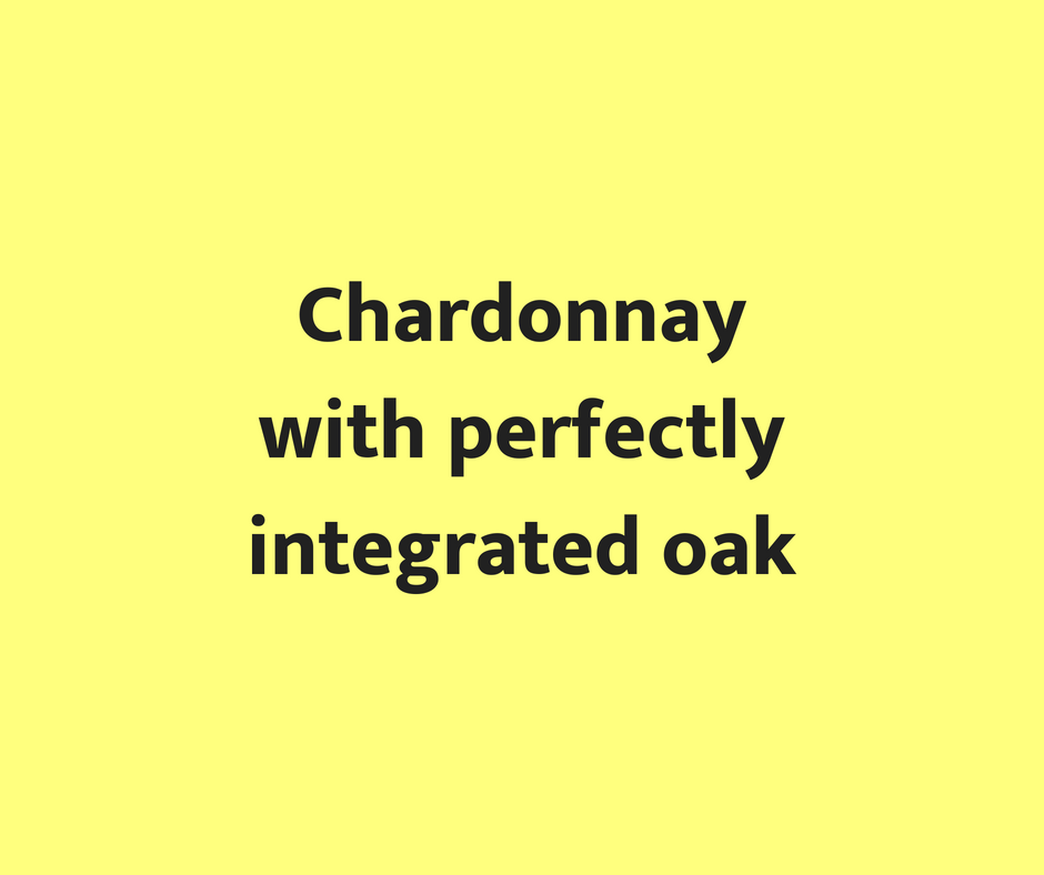 Chardonnay with perfectly integrated oak