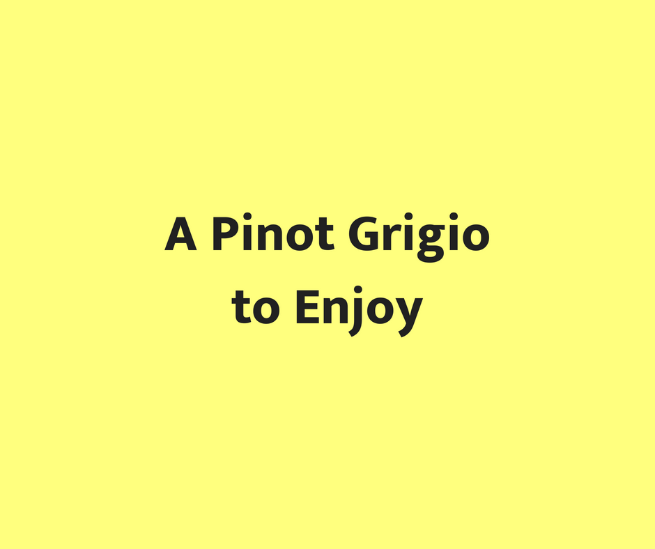 A Pinot Grigio to Enjoy