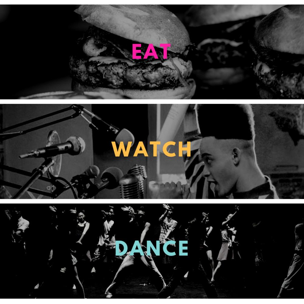 EAT WATCH DANCE