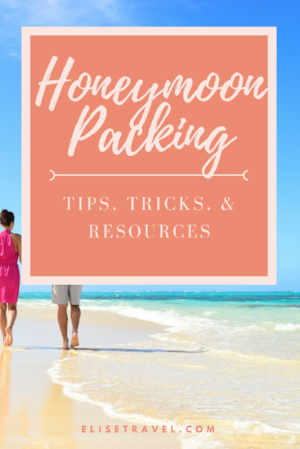 Honeymoon Packing Tips Tricks and Resources Elise Travel.png
