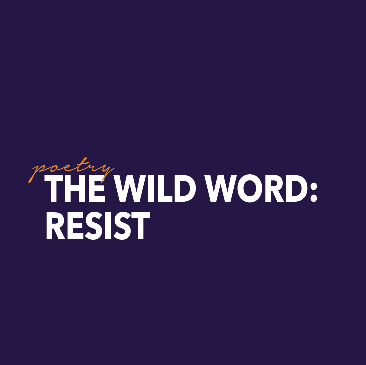 Poetry: Resist on The Wild Word