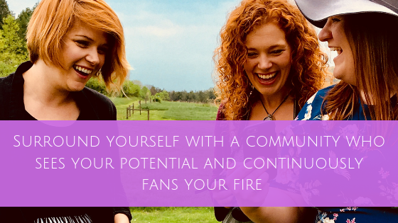 Surround yourself with those who see your potential and continuously to fan your fire (1).png